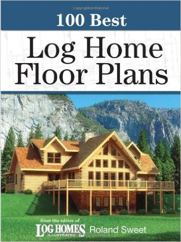 100 Best Log Home Floor Plans by Roland Sweet