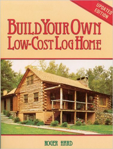 Build Your Own Low Cost log Home by Roger Hard