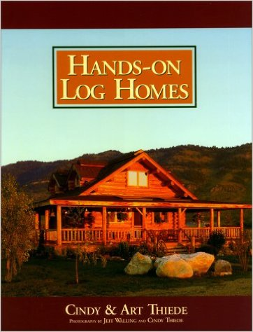 Hands-On Log Homes by Cindy & Art Thiede