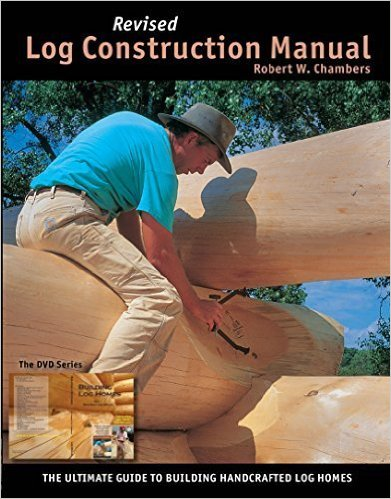 Log Construction Manual by Robert W Chambers