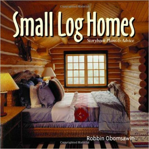 Small Log Homes by Robbin Obomsawin